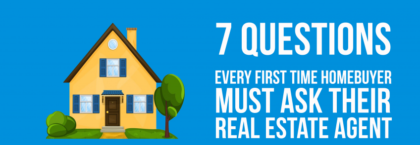 7 Questions Every First Time Homebuyer Must Ask Their Real Estate Agent